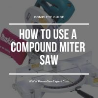A Complete Guide on How to Use a Compound Miter Saw