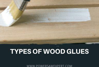 Full Guide: Type of Wood Glue
