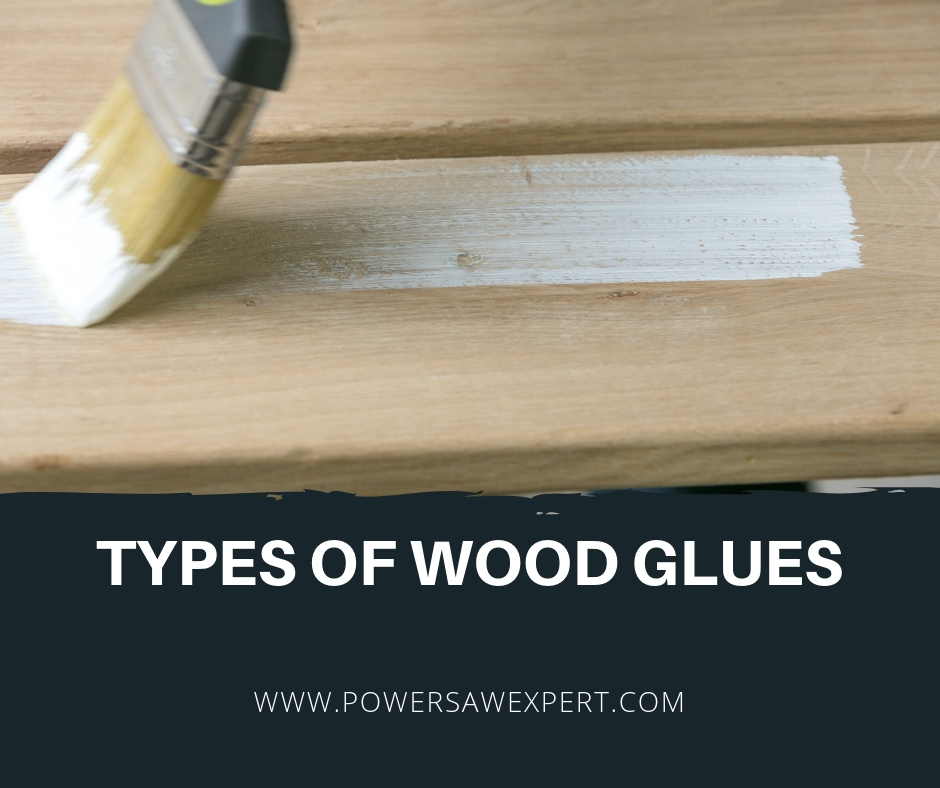 Full Guide Type Of Wood Glue Power Saw Expert