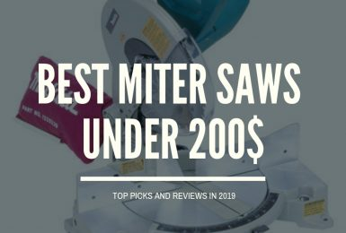 Best Budget Miter Saw Under $200 in 2019 [Buying Guide]