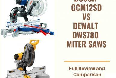 Bosch GCM12SD VS Dewalt DWS780 – Which is the Best?