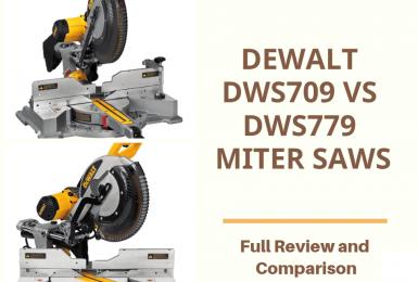 Dewalt DWS709 VS DWS779 Miter Saws – Review and Comparison
