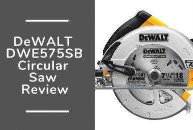 Dewalt DWE575SB Circular Saw In-Depth Review of 2019
