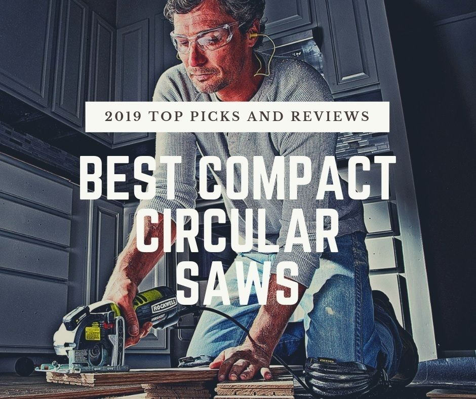 Best Compact Circular Saws For 2019