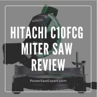 Hitachi C10fCG Single Bevel Compound Miter Saw Review