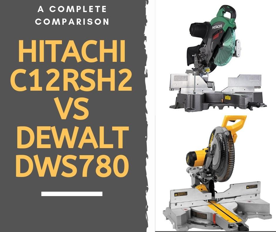 Hitachi C12RSH2 vs Dewalt DWS780
