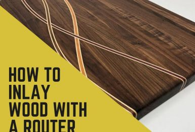 A Step-by-Step Guide on How to Inlay Wood with a Router